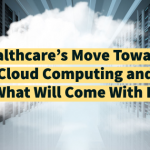 Healthcare's Move Towards Cloud Computing and What Will Come With It