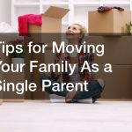 Tips for Moving Your Family As a Single Parent