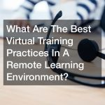 What Are The Best Virtual Training Practices In A Remote Learning Environment?