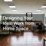 Designing Your Ideal Work from Home Space